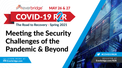 Global CSOs Join Everbridge COVID-19: Road to Recovery (R2R) Executive Summit to Discuss Security Challenges of the Pandemic and Beyond (Source: Everbridge)
