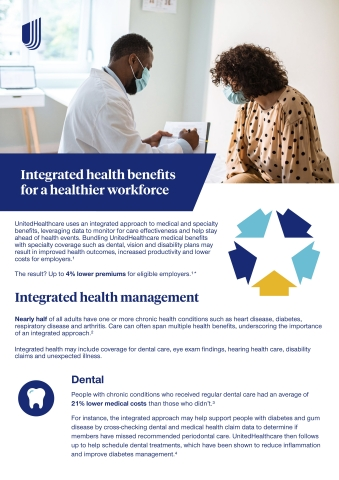 UnitedHealthcare uses an integrated approach to medical and specialty benefits, which may result in improved health outcomes, increased productivity and lower costs for employers. Source: UnitedHealthcare