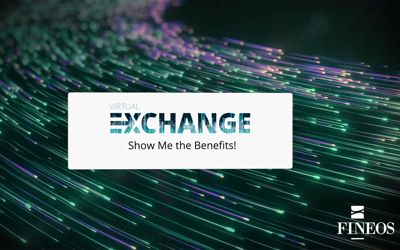 Promotional video for the FINEOS Virtual Exchange: Show Me the Benefits!