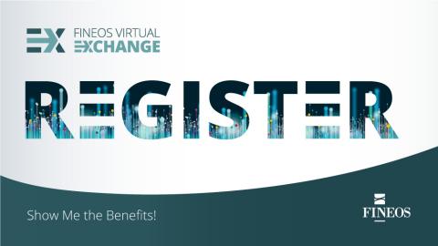 FINEOS Virtual Exchange: Show Me the Benefits!