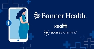 Banner Health launches digital health program with Xealth and Babyscripts. (Graphic: Business Wire)