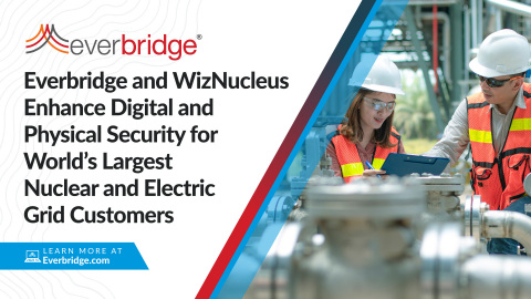Everbridge and WizNucleus Partner to Enhance Digital and Physical Security for World's Largest Nuclear and Electric Grid Customers (Photo: Business Wire)