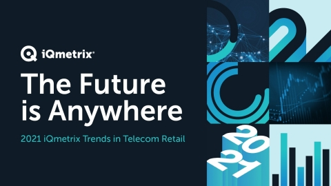 iQmetrix surveyed telecom retail professionals across North America to create its inaugural research report, The Future is Anywhere: 2021 Trends in Telecom Retail. Image: iQmetrix