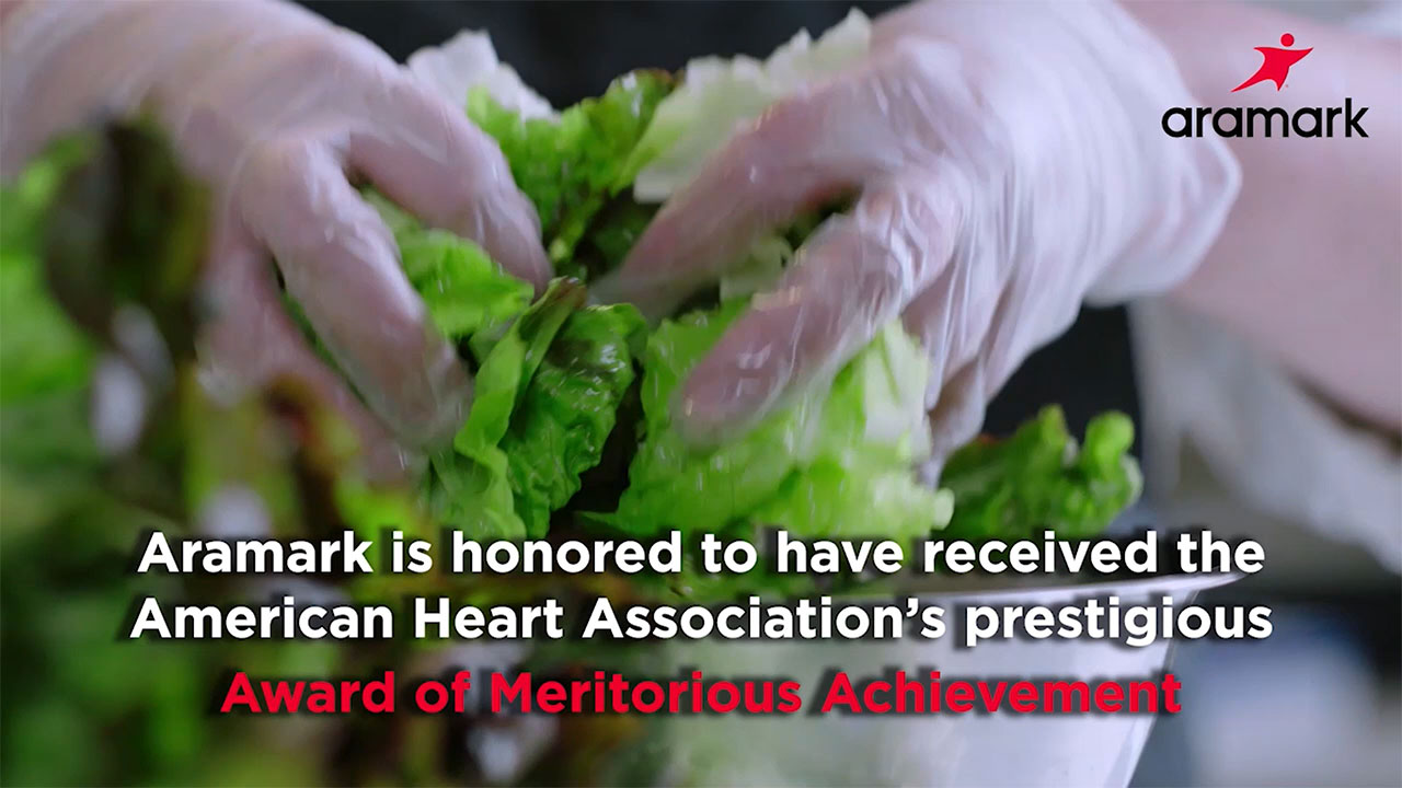 Aramark received the American Heart Association's Award of Meritorious Achievement for its dedication to bettering the nutrition and lifestyle habits of consumers, communities, and its employees through the Healthy for Life initiative.