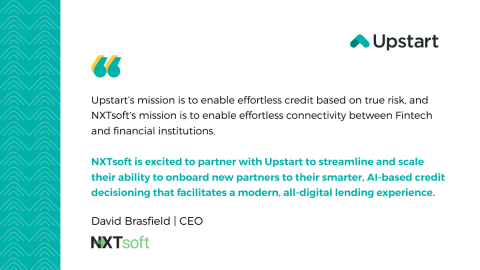 Quote from David Brasfield, CEO of NXTsoft, on the partnership with Upstart, a leading AI lending platform partnering with banks and credit unions to expand access to affordable credit.(Photo: Business Wire)