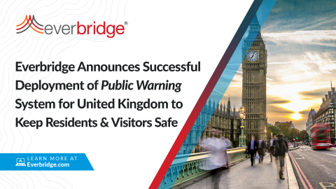 Everbridge Announces Successful Deployment of National Public Warning System for The United Kingdom (UK) to Protect Over 100 Million Residents and Visitors