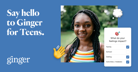 Ginger announces on-demand mental healthcare access for adolescents. Ginger for Teens will provide individuals ages 13-17 with access to Ginger's self-guided content, behavioral health coaching, and video therapy and psychiatry sessions. (Graphic: Business Wire)