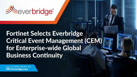 Fortinet Selects Everbridge Critical Event Management (CEM) for Enterprise-wide Global Business Continuity (Graphic: Business Wire)