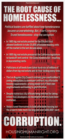 The latest in a series of housing advocacy ads in the Los Angeles Times by AHF, this one exposes what AHF sees as the root cause of homelessness in Los Angeles and the state of California: decades of political corruption and sweetheart dealing among politicians, developers, the real estate industry and other special interests. (Graphic: AHF)