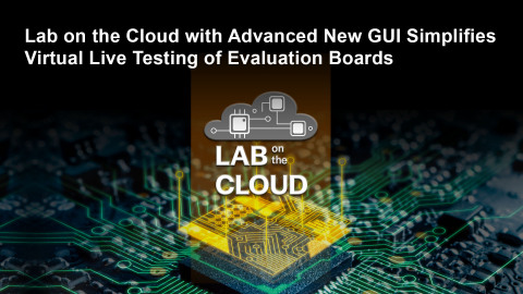 Lab on the Cloud with Advanced New GUI Simplifies Virtual Live Testing of Evaluation Boards (Graphic: Business Wire)