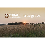 True Grace and Rodale Institute Partner to Advance Research on Regenerative Organic Agriculture